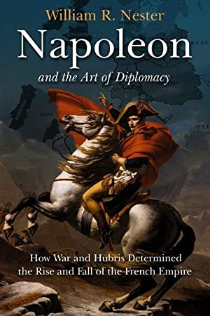 Napoleon and the Art of Diplomacy: William Nester