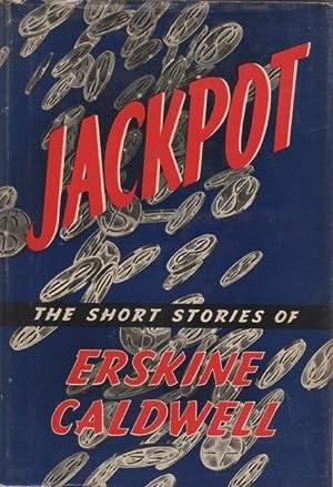 Jackpot. The Short Stories of Erskine Caldwell: CALDWELL, Erskine