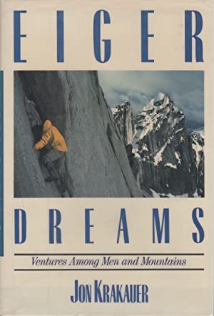 Eiger Dreams. Ventures Among Men and Mountains: KRAKAUER, Jon