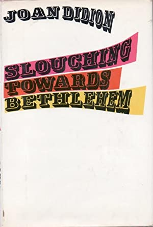 Slouching Towards Bethlehem: DIDION, Joan