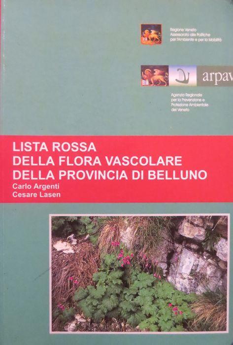 Lista rossa della flora vascolare della provincia di Belluno. - ARGENTI, Carlo - LASEN, Cesare.
