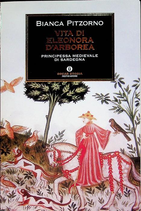 Vita di Eleonora d'Arborea: principessa medievale di Sardegna.: Oscar storia; 522. - PITZORNO, Bianca.