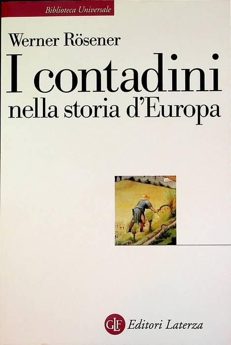 I contadini nella storia d'Europa.: Traduzione di Francesco Di Lauro. Biblioteca universale Laterza; 617. - RÖSENER, Werner.