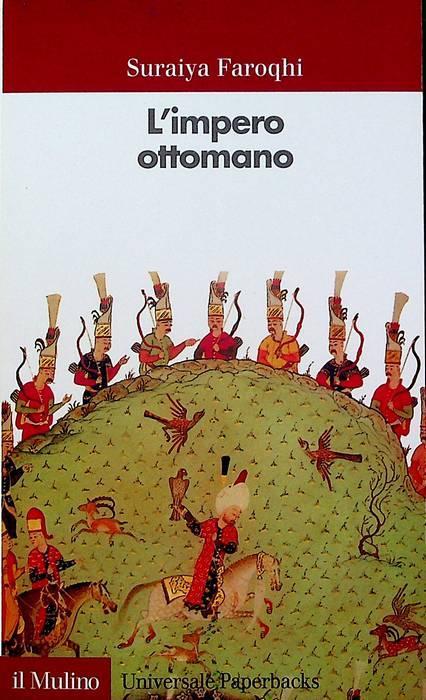 L'impero ottomano.: Traduzione di Lea Nocera. Nuova edizione. Universale paperbacks Il mulino; 542. - FAROQHI, Suraiya.
