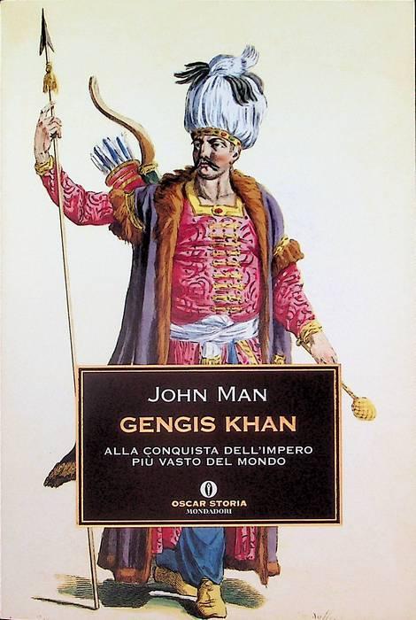 Gengis Khan: alla conquista dell'impero più vasto del mondo.: Traduzione di Elena Sciarra. Oscar storia; 415. - MAN, John.