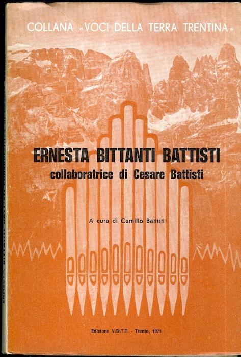 Ernesta Bittanti Battisti: collaboratrice di Cesare Battisti.: Collana voci della terra trentina; 15. - BATTISTI, Camillo.