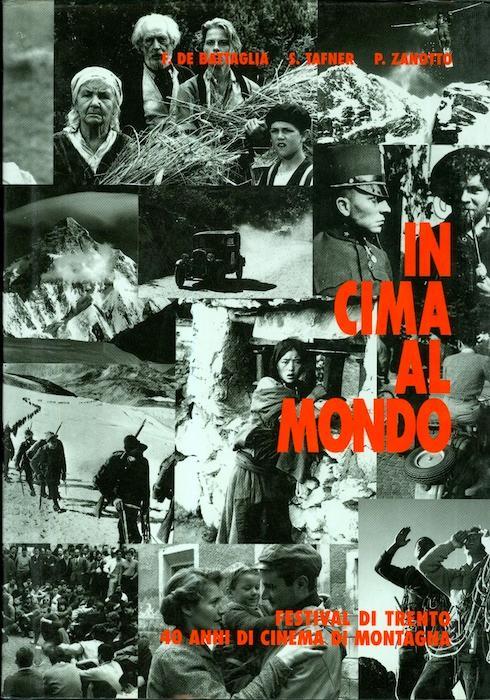 In cima al mondo: Festival di Trento: 40 anni di cinema di montagna.
