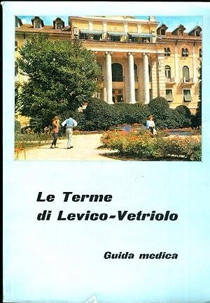 Le terme di Levico-Vetriolo: guida medica.