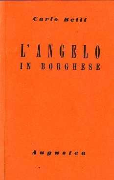 L'angelo in borghese: (saggio sopra un ignoto: BELLI, Carlo.