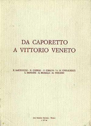 Da Caporetto a Vittorio Veneto.: BARTOCCINI, Fiorella - CORSINI, Umberto - MORELLI, Emilia.