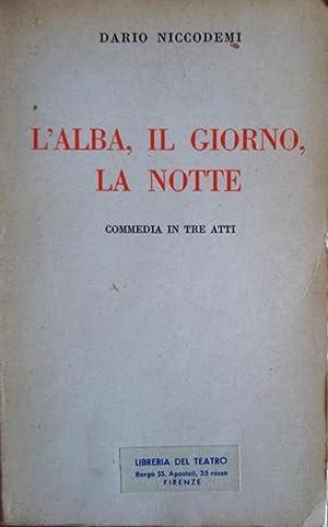 L'alba, il giorno, la notte: commedia in: NICCODEMI, Dario.