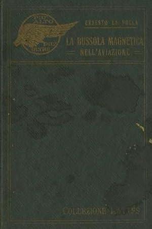 La bussola magnetica nell'aviazione: appunti di nautica aerea.: LA POLLA, Ernesto.