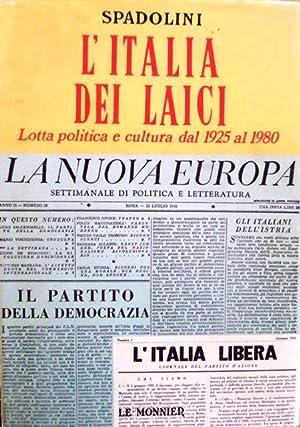 L'Italia dei laici: lotta politica e cultura: SPADOLINI, Giovanni.