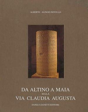 Da Altino a Maia sulla via Claudia: ALPAGO NOVELLO, Alberto.
