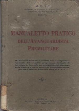 Manualetto pratico dell avanguardista premilitare.: 4. ed. riveduta e corretta. M.V.S.N.: Comando ...