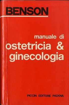 Manuale di ostetricia e ginecologia.: BENSON, Ralph C.
