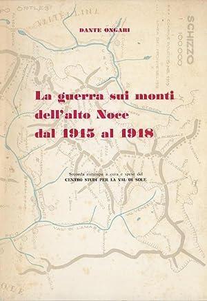 La guerra sui monti dell'alto Noce dal 1915 al 1918.: ONGARI, Dante.