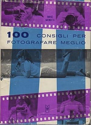 100 consigli per fotografare meglio.: II edizione.: MENOTTI, Mose.