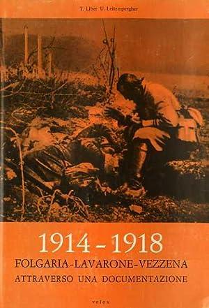 1914-1918: Folgaria-Lavarone-Vezzena: attraverso una documentazione.: LIBER, Tullio - LEITEMPERGHER...