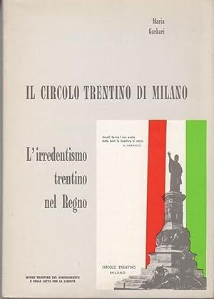 Il Circolo Trentino di Milano: l'irredentismo Trentino: GARBARI, Maria.