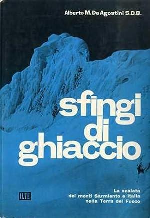 Sfingi di ghiaccio: la scalata dei monti Sarmiento e Italia nella Terra del Fuoco.: DE AGOSTINI, ...