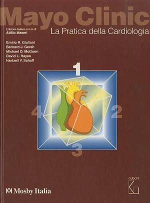 Mayo clinic: la pratica della cardiologia.: Edizione: GIULIANI, Emilio R.