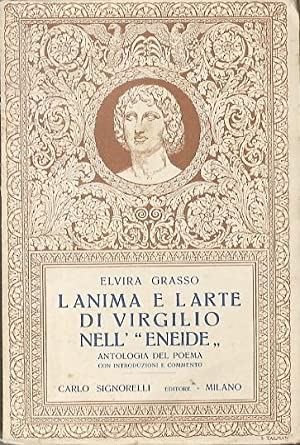 """L'anima e l'arte di Virgilio nell'""""Eneide"""": antologia: GRASSO, Elvira."""