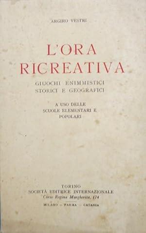 L'ora ricreativa: giuochi enimmistici, storici e geografici: VESTRI, Argiro.