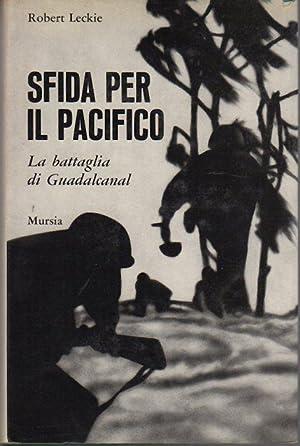 Sfida per il Pacifico: la battaglia di: LECKIE, Robert.