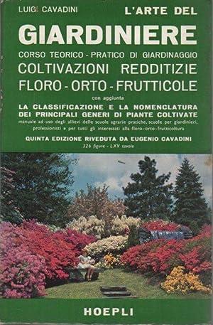 L'arte del giardiniere: corso teorico-pratico di giardinaggio: CAVADINI, Luigi.