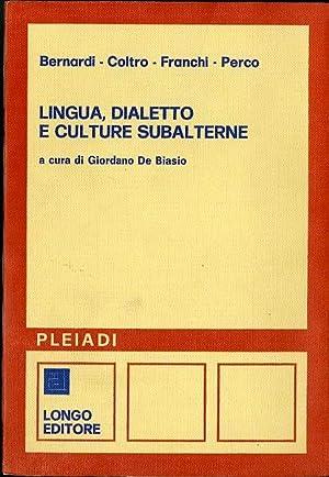 Lingua, dialetto e culture subalterne.: A cura: BERNARDI, Ulderico -