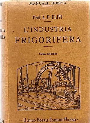 L'Industria frigorifera.: Manuali Hoepli.: ULIVI, Pasquale.
