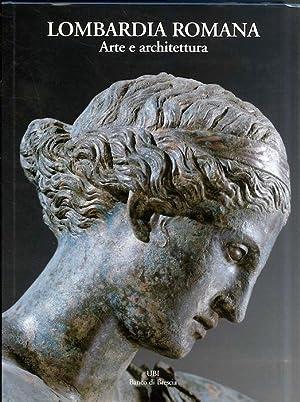 Lombardia romana: arte e architettura.: SENA CHIESA, Gemma