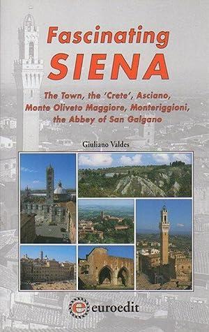 Fascinating Siena: The town, the 'Crete', Asciano,: VALDES, Giuliano.