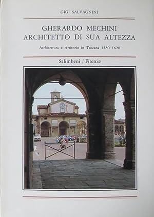 Gherardo Mechini architetto di sua altezza: architettura: SALVAGNINI, Gigi.