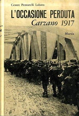 L'occasione perduta: Carzano, 1917.: Testimonianze fra cronaca: PETTORELLI LALATTA, Cesare.