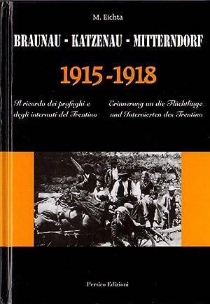 Braunau-Katzenau-Mitterndorf 1915-1918: il ricordo dei profughi e: EICHTA, Mario.