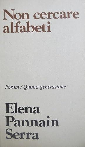 Non cercare alfabeti.: Presentazione di Maria Luisa: PANNAIN SERRA, Elena.