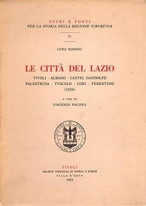 Le città del Lazio: Tivoli, Albano, Castel: ROSSINI, Luigi.