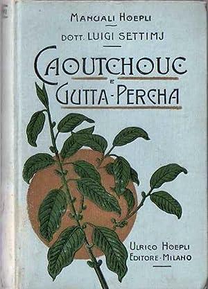 Caoutchouc e gutta-percha.: Manuali Hoepli.: SETTIMJ, Luigi.