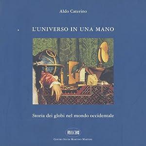 L'universo in una mano: storia dei globi: CATERINO, Aldo.