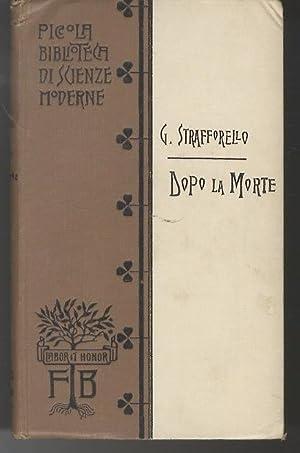 Dopo la morte.: Piccola biblioteca di scienze moderne; 19.: STRAFFORELLO, Gustavo.