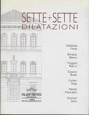 Sette + sette dilatazioni: Dallabrida-Frangi, Bonazza-Bianco, Moggioli-Rasma,: NICOLETTI, Giovanna.
