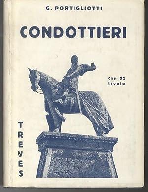 Condottieri.: Con 32 tavole.: PORTIGLIOTTI, Giuseppe.