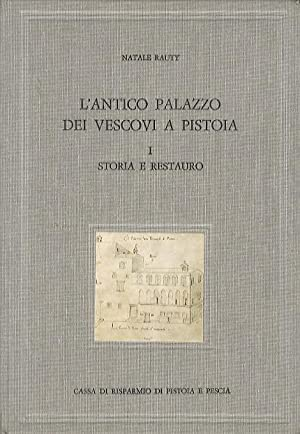 L'Antico Palazzo dei Vescovi a Pistoia.: I: RAUTY, Natale.
