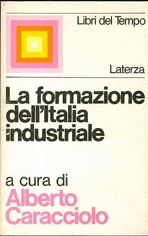 La formazione dell'Italia industriale: discussioni e ricerche.: CARACCIOLO, A. -