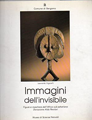 Immagini dell'invisibile: figure e maschere dell'Africa sub-sahariana: VIGORELLI, Leonardo.