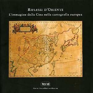 Riflessi d'Oriente: l'immagine della Cina nella cartografia: CATERINO, Aldo.