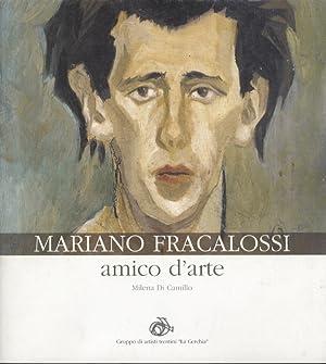 Mariano Fracalossi: amico d'arte.: DI CAMILLO, Milena.