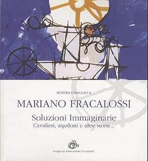 Mostra omaggio a Mariano Fracalossi: soluzioni immaginarie,: SCUDIERO, Maurizio.